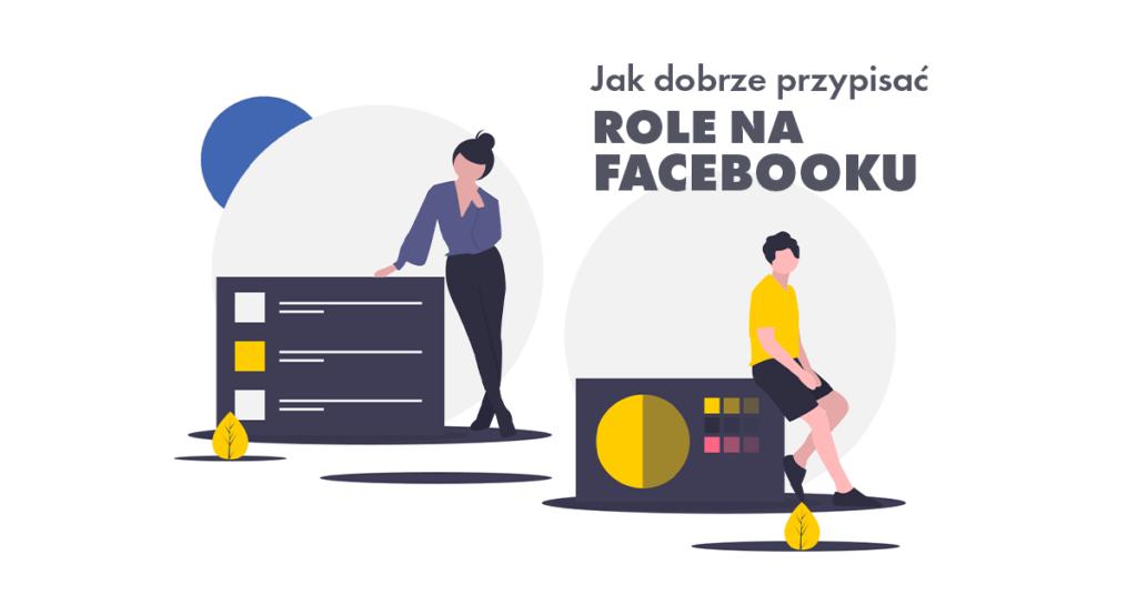 Jak dobrze przypisać role na Facebooku?